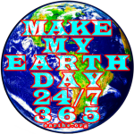 Make My EarthDay 24 / 7 / 365